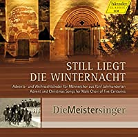 待降節とクリスマスのための歌曲集 (Still Liegt Die Winternacht - Advent and Christmas Songs for Male Choir of five Centuries / Die Meistersinger) [輸入盤]