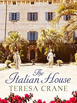 The Italian House: A gripping story of passion and family secrets by [Crane, Teresa]