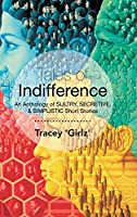 Tales of Indifference: An Anthology of Sultry, Secretive, & Simplistic Short Stories