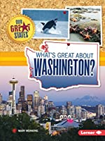 What's Great About Washington? (Our Great States)