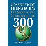 Conspirators' Hierarchy: The Story of the Committee of 300