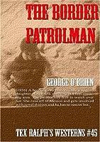 The Border Patrolman by George O'Brien