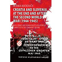 Croatia and Slovenia at the End and After the Second World War (1944-1945) : Mass Crimes and Human Rights Violations Committed by the Communist Regime