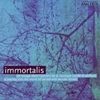 Immortalis: A Journey into the World of Sacred and Secular Music