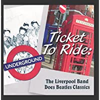 Ticket To Ride: The Liverpool Band Does Beatles Classics