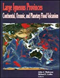 Large Igneous Provinces: Continental, Oceanic, and Planetary Flood Volcanism (Geophysical Monograph Series)