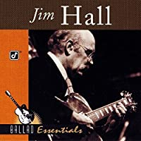Ballad Essentials: Jim Hall by Jim Hall (2000-05-03)