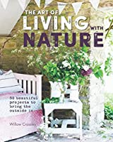 The Art of Living with Nature: 50 beautiful projects to bring the outside in