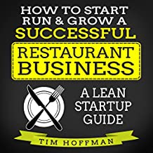 How to Start, Run, & Grow a Successful Restaurant Business: A Lean Startup Guide