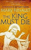 The King Must Die: A Virago Modern Classic (Virago Modern Classics)