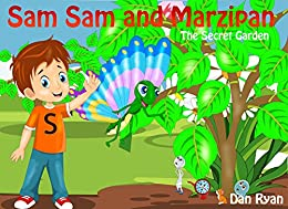 Sam Sam and Marzipan: The Secret Garden (Pre-School Kids Picture Story Book 4) by [Ryan, Dan]
