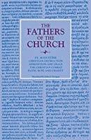 Christian Instruction; Admonition and Grace; the Christian Combat; Faith, Hope and Charity (Fathers of the Church Patristic)