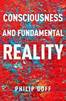 Consciousness and Fundamental Reality (Philosophy of Mind Series) [並行輸入品]