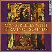 Mynstrelles with Straunge Sounds - The Earliest Consort Music for Viols by Rose Consort of Viols