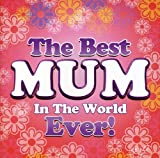 Best Mum in the World Ever!