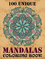 100 Unique Mandalas Coloring Book: A Big Mandala Coloring Book with Great Variety of Mixed Mandala Designs and Over 100 Different Mandalas to Color For Relaxation, Meditation, Happiness and Relief & Art Color Therapy