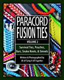 Paracord Fusion Ties, Vol. 2: Survival Ties, Pouches, Bars, Snake Knots, & Sinnets