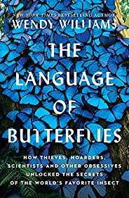 The Language of Butterflies: How Thieves, Hoarders, Scientists, and Other Obsessives Unlocked the Secrets of t