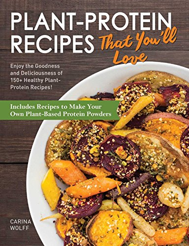 Plant-Protein Recipes That You'll Love: Enjoy the goodness and deliciousness of 150+ healthy plant-protein recipes! (English Edition)
