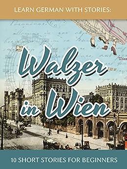 [Klein, André]のLearn German With Stories: Walzer in Wien - 10 Short Stories For Beginners (Dino lernt Deutsch 7) (German Edition)