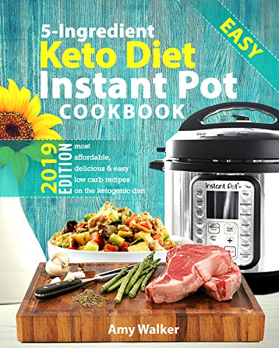 Keto Diet Instant Pot Cookbook 2019: Most Affordable, Quick & Easy 5-Ingredient or Less Recipes for Fast & Healthy Weight Loss on the Ketogenic Diet (English Edition)