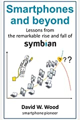 Smartphones and beyond: Lessons from the remarkable rise and fall of Symbian Kindle Edition