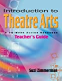 Introduction to Theatre Arts Guide: A 36-Week Action Workbook for Middle Grade and High School Students and Teachers