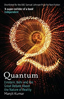 [Kumar, Manjit]のQuantum: Einstein, Bohr and the Great Debate About the Nature of Reality (English Edition)