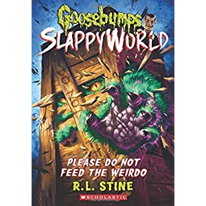 Please Do Not Feed the Weirdo (Goosebumps Slappyworld)