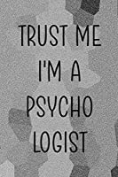 Trust Me I'm A Psychologist: Psychologist Notebook Journal Composition Blank Lined Diary Notepad 120 Pages Paperback Gray