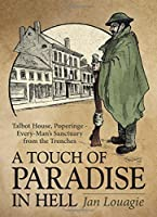A Touch of Paradise in Hell: Talbot House, Poperinge - Every-Man's Sanctuary from the Trenches