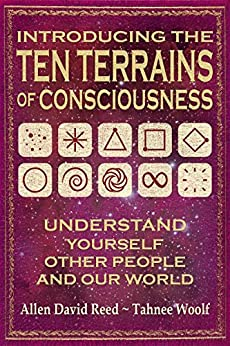 Introducing The Ten Terrains Of Consciousness: Understand Yourself, Other People and Our World by [Reed, Allen David, Woolf, Tahnee]
