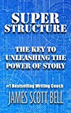 「Super Structure: The Key to Unleashing the Power of Story English Edition」の画像