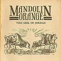 This Side of Jordan by Mandolin Orange (2013-08-20)