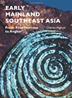 Early Mainland Southeast Asia: From First Humans to Angkor