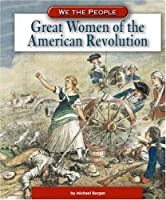 Great Women Of The American Revolution (We the People)