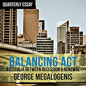 quarterly essay balancing act between recession  quarterly essay 61 balancing act between recession renewal audible unabridged