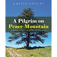 A Pilgrim on Peace Mountain: A Senior Woman'S Survival at 9500 Feet (English Edition)