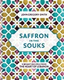 Saffron in the Souks: Vibrant recipes from the heart of Lebanon (English Edition) 画像