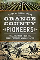 Orange County Pioneers: Oral Histories from the Works Progress Administration
