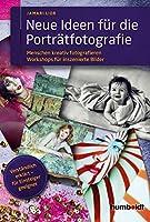 Neue Ideen fuer die Portraetfotografie: Menschen kreativ fotografieren. Workshops fuer inszenierte Fotografie. Verstaendlich erklaert - fuer Einsteiger geeignet.
