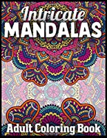Intricate mandalas adult coloring book: An Adult Coloring Book with Fun, Easy, and Relaxing 100 unique mandalas Coloring Pages