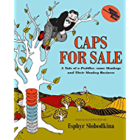 Caps for Sale: A Tale of a Peddler, Some Monkeys, and Their…