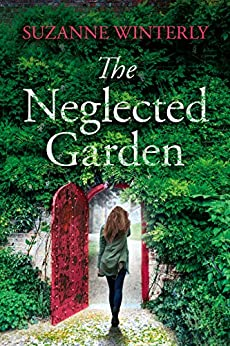 The Neglected Garden: A page-turner seeded with mystery, romance and suspense by [Winterly, Suzanne]