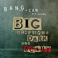 Big Beautiful Dark and Scary by Bang on a Can All-Stars (2012-02-28)