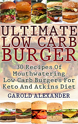 Ultimate Low Carb Burger: 30 Recipes Of Mouthwatering Low Carb Burgers For Keto And Atkins Diet  (English Edition)