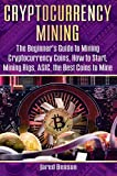 アシックス Cryptocurrency Mining: The Beginner's Guide to Mining Cryptocurrency Coins, How to Start, Mining Rigs, ASIC, the Best Coins to Mine (cryptocurrency miners, ... bitcoin mining pool) (English Edition)