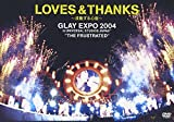"LOVES & THANKS~波動する心音~ GLAY EXPO 2004 in UNIVERSAL STUDIO JAPAN TM ""THE FRUSTRATED"" [DVD]"