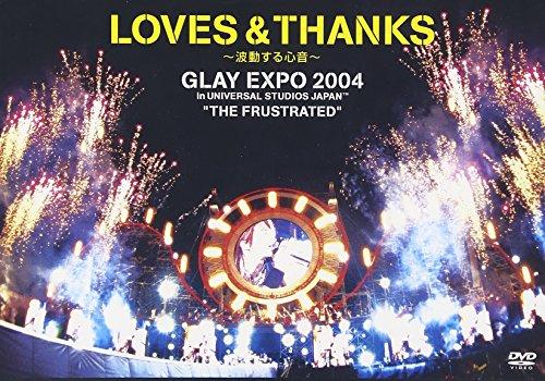 "LOVES & THANKS~波動する心音~ GLAY EXPO 2004 in UNIVERSAL STUDIO JAPAN TM ""THE FRUSTRATED"" [DVD]"