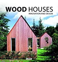 Wood Houses: Innovation and Design